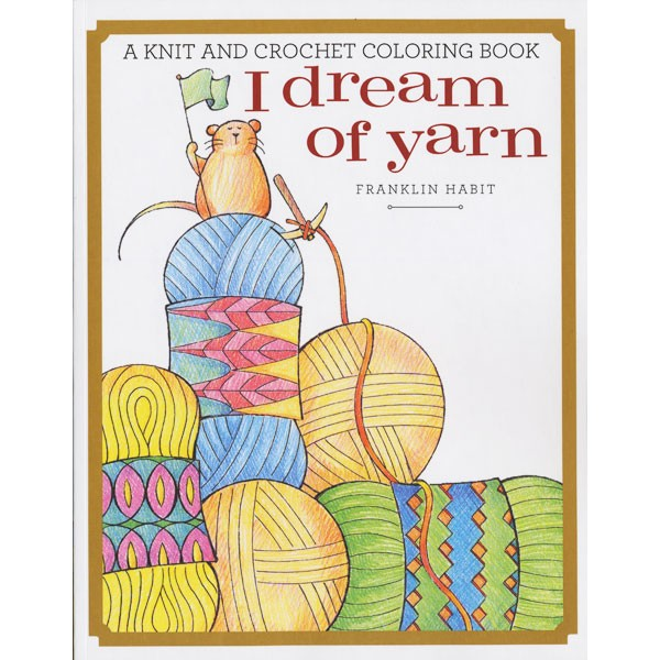 I Dream of Yarn, A Knit and Crochet Coloring Book